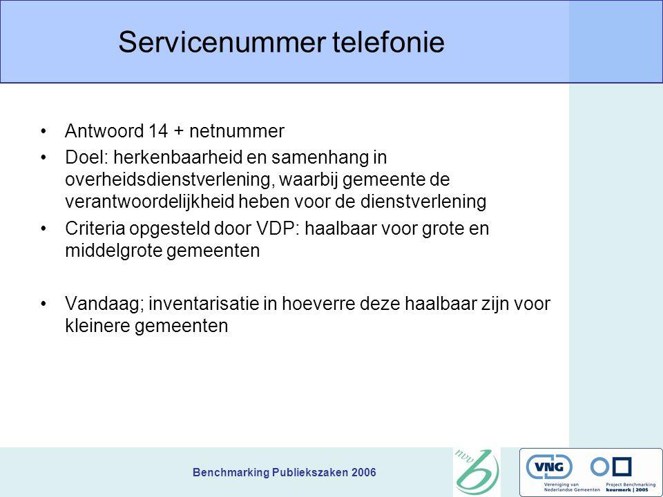 Benchmarking Publiekszaken 2006 Servicenummer telefonie Antwoord 14 + netnummer Doel: herkenbaarheid en samenhang in overheidsdienstverlening, waarbij