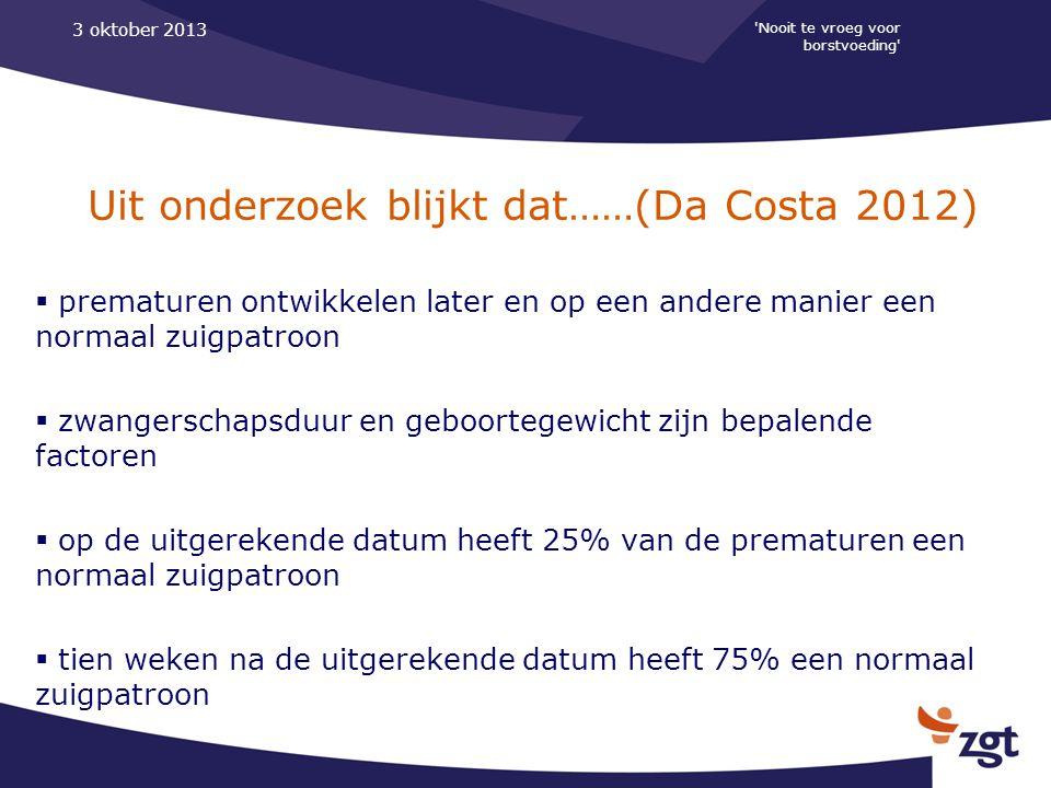 'Nooit te vroeg voor borstvoeding' 3 oktober 2013 Uit onderzoek blijkt dat……(Da Costa 2012)  prematuren ontwikkelen later en op een andere manier een
