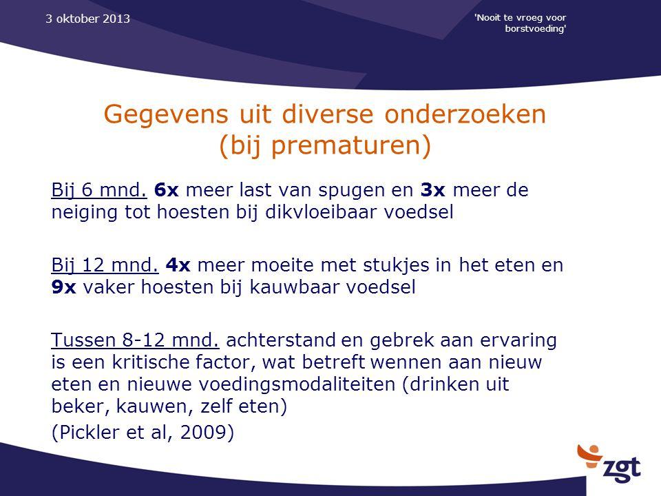 'Nooit te vroeg voor borstvoeding' 3 oktober 2013 Gegevens uit diverse onderzoeken (bij prematuren) Bij 6 mnd. 6x meer last van spugen en 3x meer de n