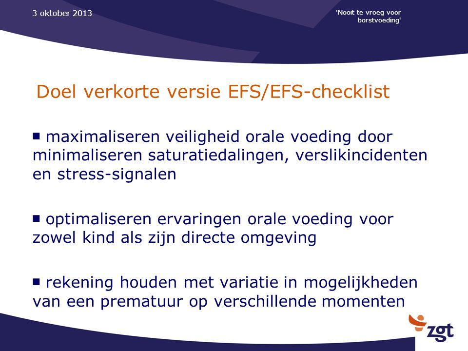 'Nooit te vroeg voor borstvoeding' 3 oktober 2013 Doel verkorte versie EFS/EFS-checklist ■ maximaliseren veiligheid orale voeding door minimaliseren s