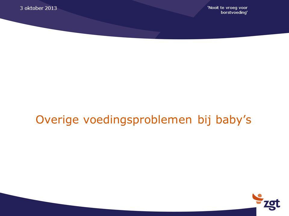 'Nooit te vroeg voor borstvoeding' 3 oktober 2013 Overige voedingsproblemen bij baby's