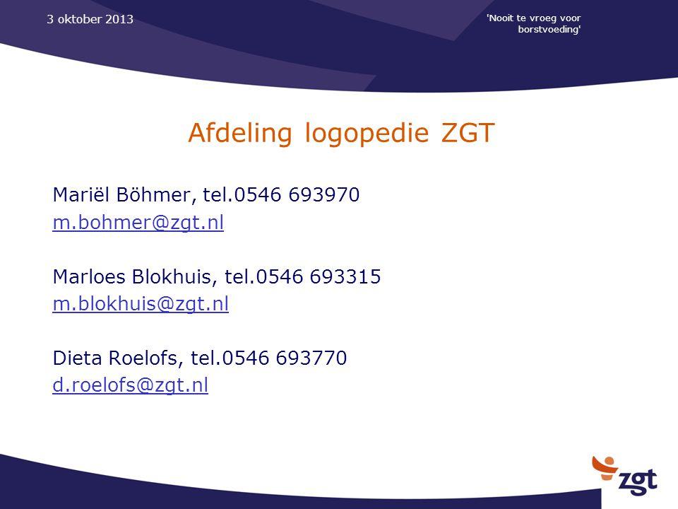 'Nooit te vroeg voor borstvoeding' 3 oktober 2013 Afdeling logopedie ZGT Mariël Böhmer, tel.0546 693970 m.bohmer@zgt.nl Marloes Blokhuis, tel.0546 693