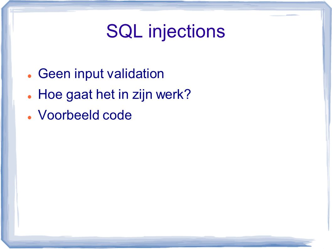 Hoe te voorkomen? Escaping and filtering Input validation Cookie security Eliminating scripts