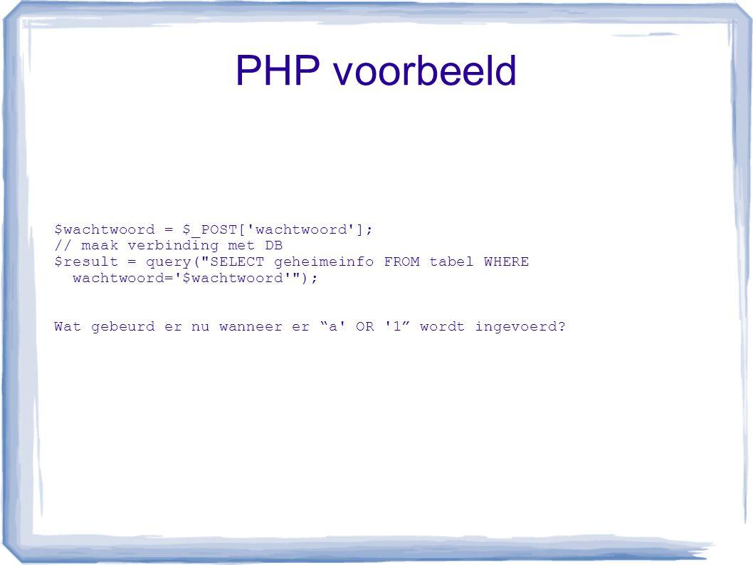 PHP voorbeeld $wachtwoord = $_POST['wachtwoord']; // maak verbinding met DB $result = query(