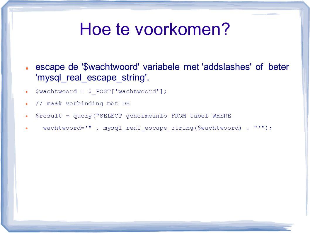 Hoe te voorkomen? escape de '$wachtwoord' variabele met 'addslashes' of beter 'mysql_real_escape_string'. $wachtwoord = $_POST['wachtwoord']; // maak