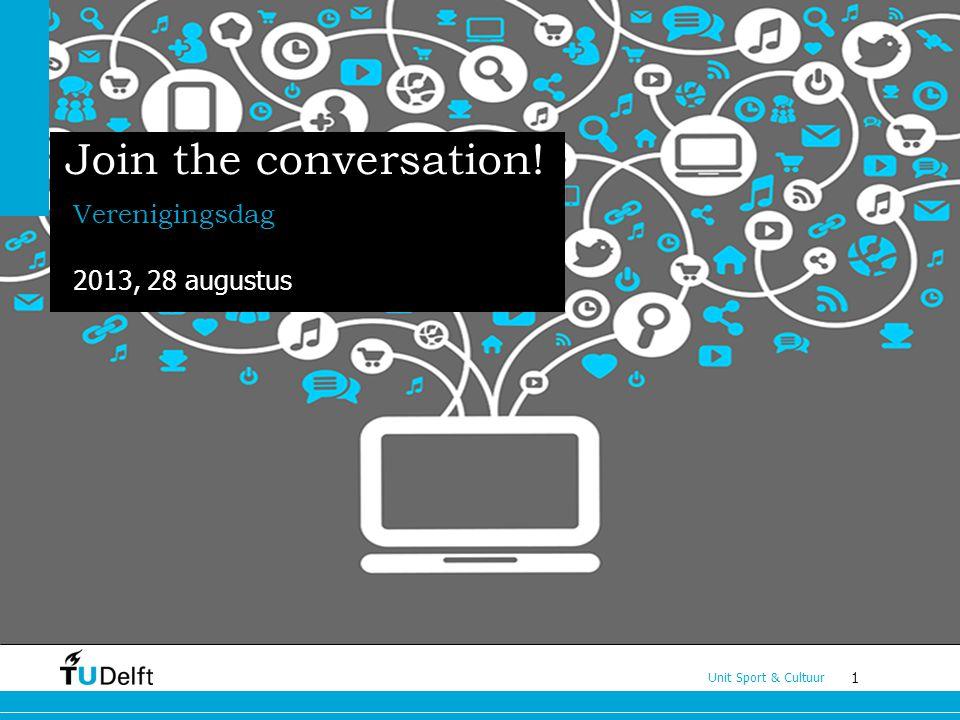 1 Unit Sport & Cultuur Join the conversation! Verenigingsdag 2013, 28 augustus