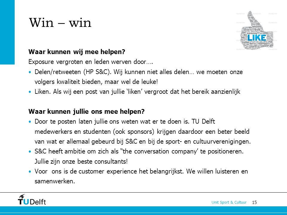 15 Unit Sport & Cultuur Win – win Waar kunnen wij mee helpen? Exposure vergroten en leden werven door…. Delen/retweeten (HP S&C). Wij kunnen niet alle