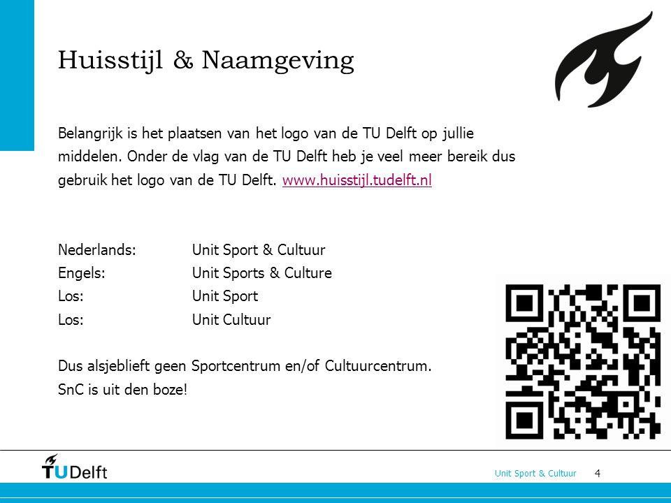 4 Unit Sport & Cultuur Huisstijl & Naamgeving Belangrijk is het plaatsen van het logo van de TU Delft op jullie middelen. Onder de vlag van de TU Delf