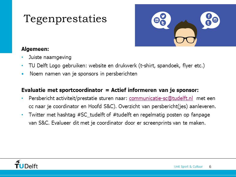 6 Unit Sport & Cultuur Tegenprestaties Algemeen: Juiste naamgeving TU Delft Logo gebruiken: website en drukwerk (t-shirt, spandoek, flyer etc.) Noem n