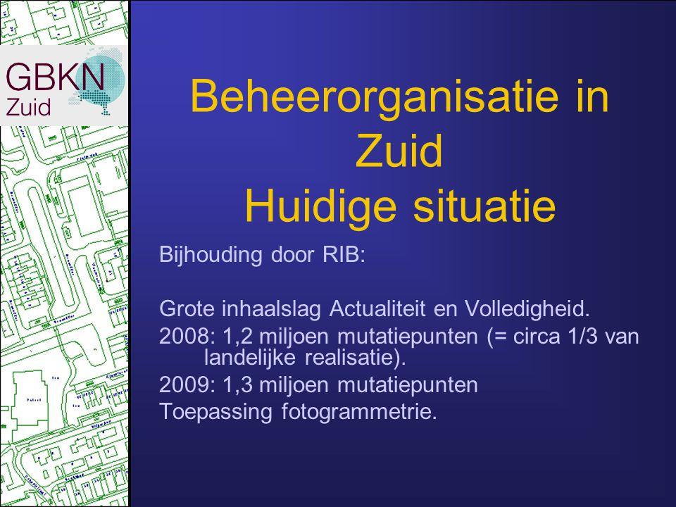 Beheerorganisatie in Zuid Huidige situatie Bijhouding door RIB: Grote inhaalslag Actualiteit en Volledigheid. 2008: 1,2 miljoen mutatiepunten (= circa
