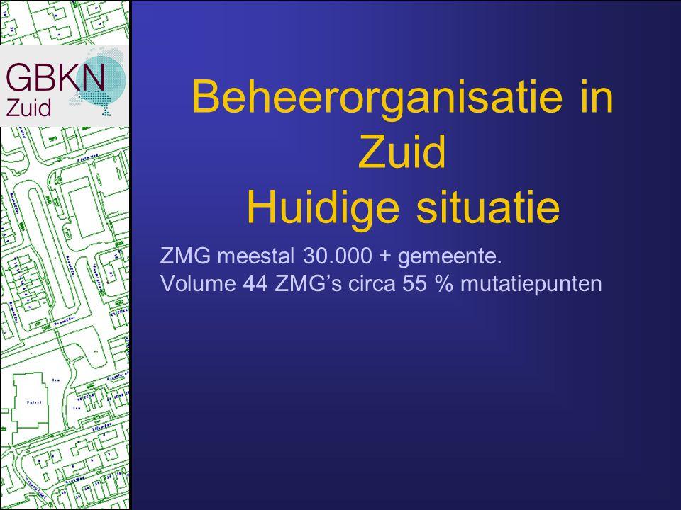 Beheerorganisatie in Zuid Huidige situatie ZMG meestal 30.000 + gemeente. Volume 44 ZMG's circa 55 % mutatiepunten