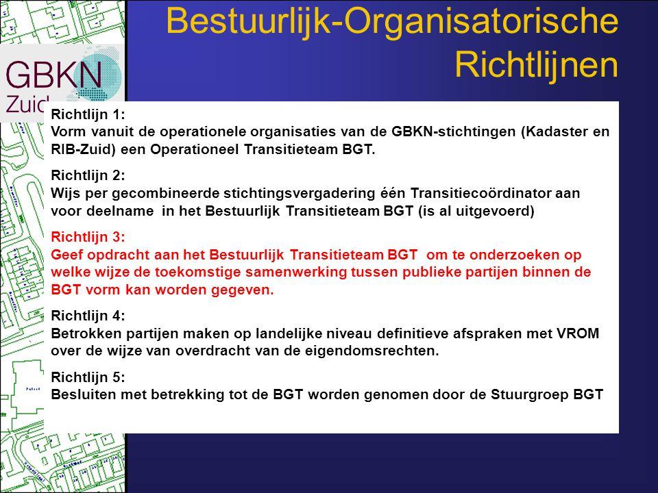 29 Richtlijn 1: Vorm vanuit de operationele organisaties van de GBKN-stichtingen (Kadaster en RIB-Zuid) een Operationeel Transitieteam BGT. Richtlijn