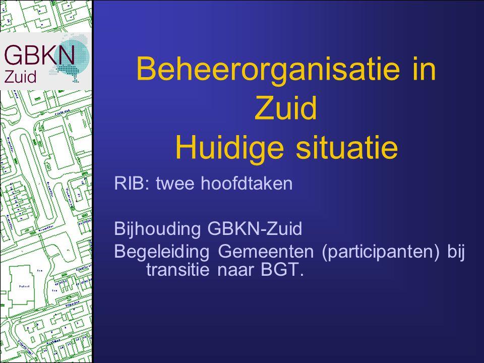Beheerorganisatie in Zuid Huidige situatie RIB: twee hoofdtaken Bijhouding GBKN-Zuid Begeleiding Gemeenten (participanten) bij transitie naar BGT.