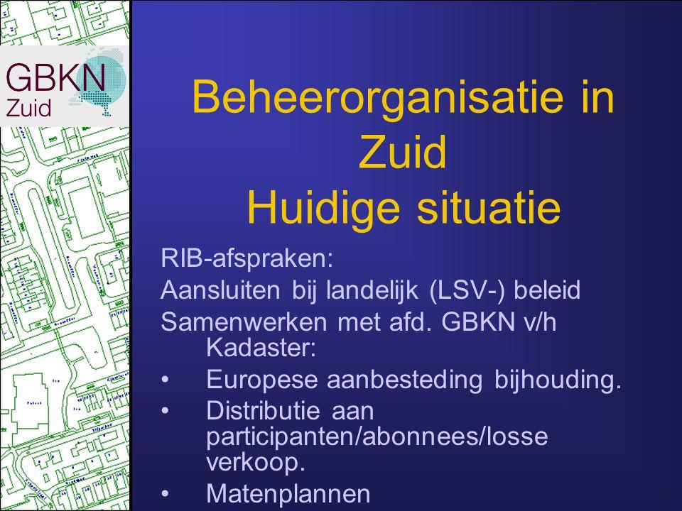 Beheerorganisatie in Zuid Huidige situatie RIB-afspraken: Aansluiten bij landelijk (LSV-) beleid Samenwerken met afd. GBKN v/h Kadaster: Europese aanb