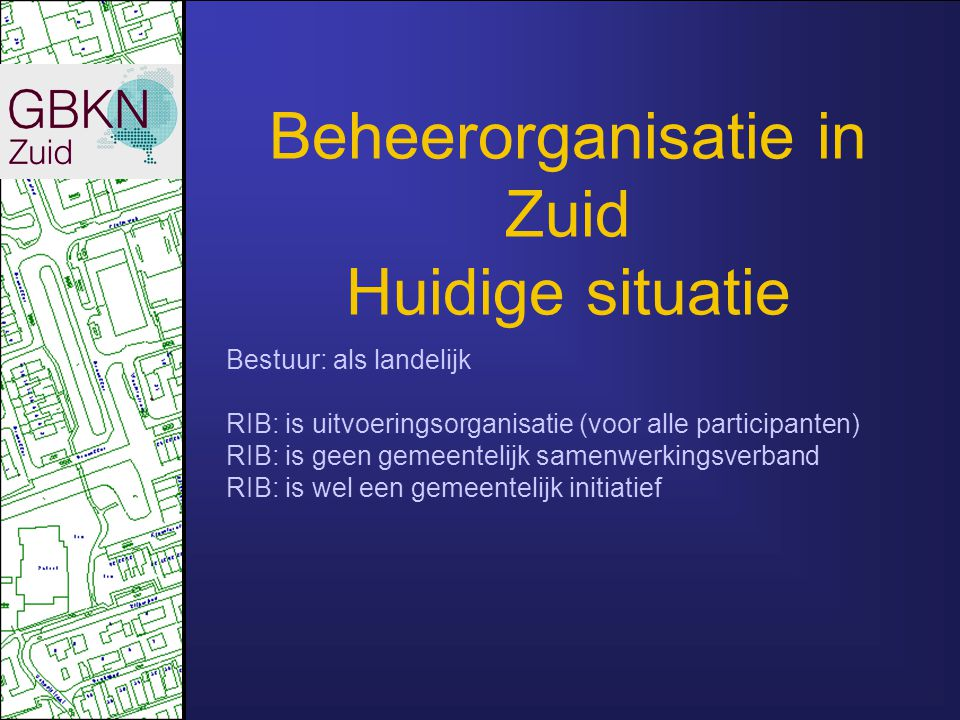 Beheerorganisatie in Zuid Huidige situatie Bestuur: als landelijk RIB: is uitvoeringsorganisatie (voor alle participanten) RIB: is geen gemeentelijk s