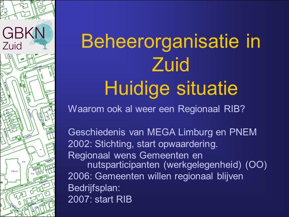 Beheerorganisatie in Zuid Huidige situatie Bijhouding door RIB: Noord Brabant + Limburg, 730.000 ha (ongeveer Noord- + Zuid-Holland) 3,5 miljoen inwoners.