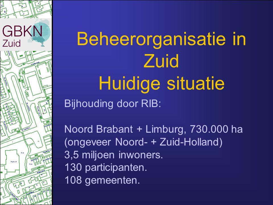 Beheerorganisatie in Zuid Huidige situatie Bijhouding door RIB: Noord Brabant + Limburg, 730.000 ha (ongeveer Noord- + Zuid-Holland) 3,5 miljoen inwon