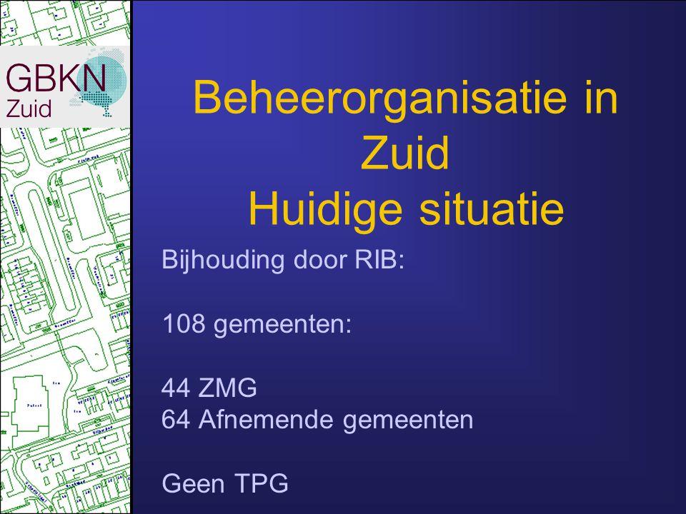 Beheerorganisatie in Zuid Huidige situatie Bijhouding door RIB: 108 gemeenten: 44 ZMG 64 Afnemende gemeenten Geen TPG