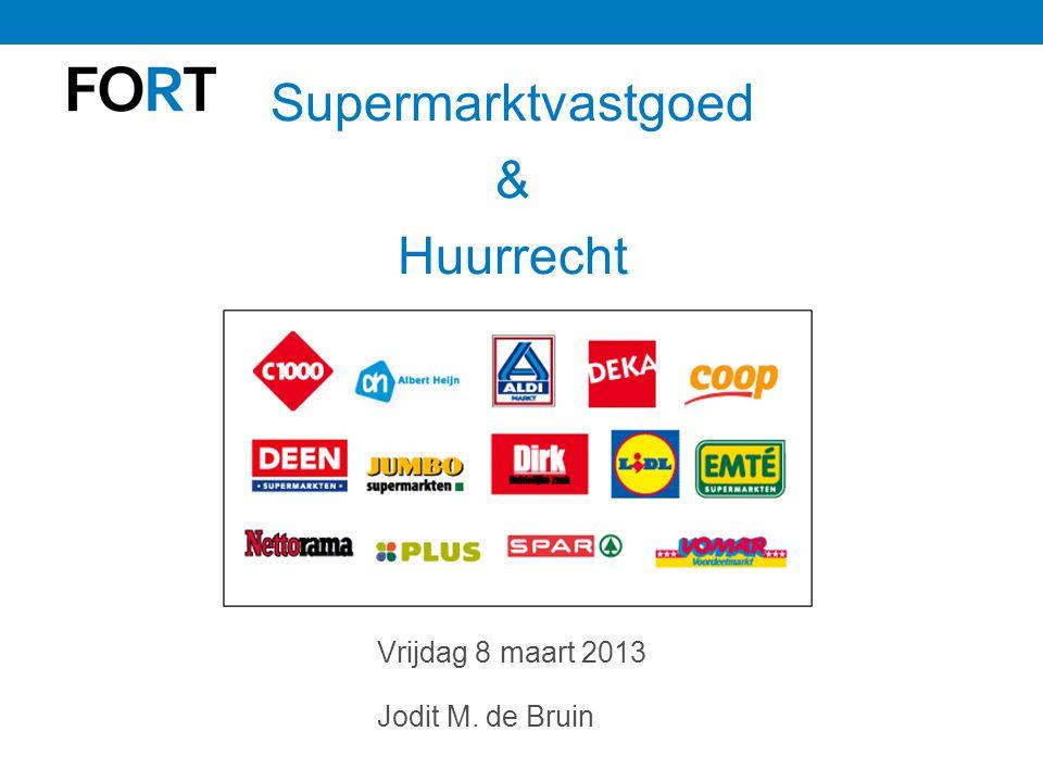 Supermarktvastgoed & Huurrecht Vrijdag 8 maart 2013 Jodit M. de Bruin