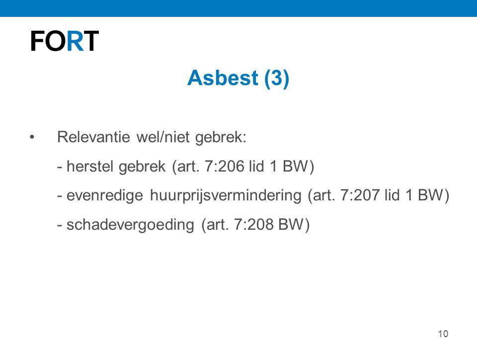 10 Asbest (3) Relevantie wel/niet gebrek: - herstel gebrek (art. 7:206 lid 1 BW) - evenredige huurprijsvermindering (art. 7:207 lid 1 BW) - schadeverg