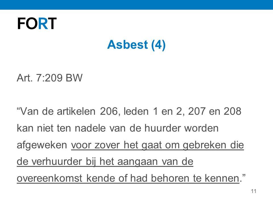 """11 Asbest (4) Art. 7:209 BW """"Van de artikelen 206, leden 1 en 2, 207 en 208 kan niet ten nadele van de huurder worden afgeweken voor zover het gaat om"""
