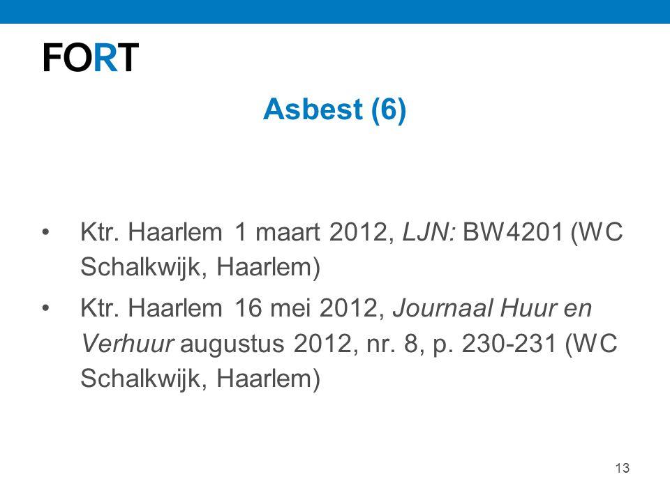 13 Asbest (6) Ktr. Haarlem 1 maart 2012, LJN: BW4201 (WC Schalkwijk, Haarlem) Ktr. Haarlem 16 mei 2012, Journaal Huur en Verhuur augustus 2012, nr. 8,