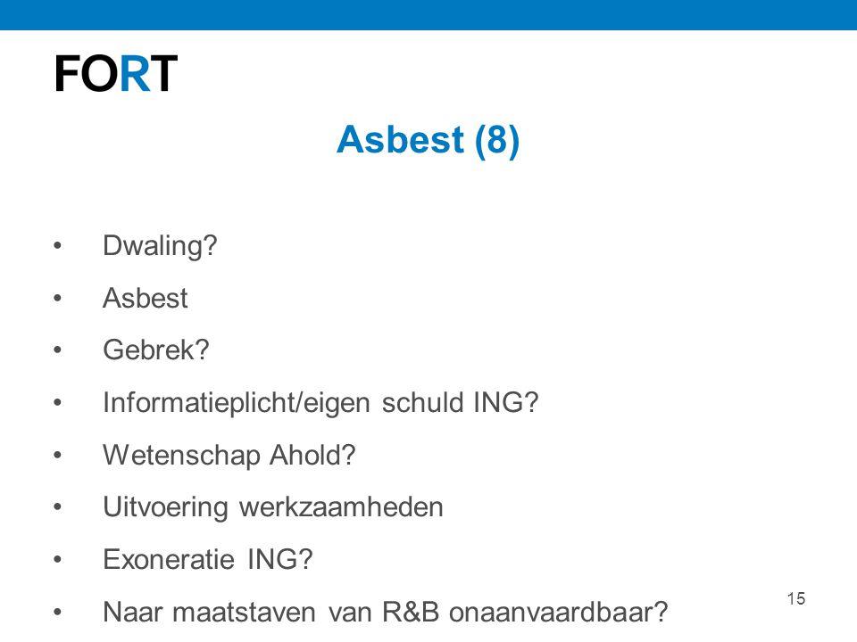 15 Asbest (8) Dwaling? Asbest Gebrek? Informatieplicht/eigen schuld ING? Wetenschap Ahold? Uitvoering werkzaamheden Exoneratie ING? Naar maatstaven va