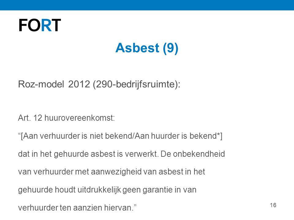 """16 Asbest (9) Roz-model 2012 (290-bedrijfsruimte): Art. 12 huurovereenkomst: """"[Aan verhuurder is niet bekend/Aan huurder is bekend*] dat in het gehuur"""
