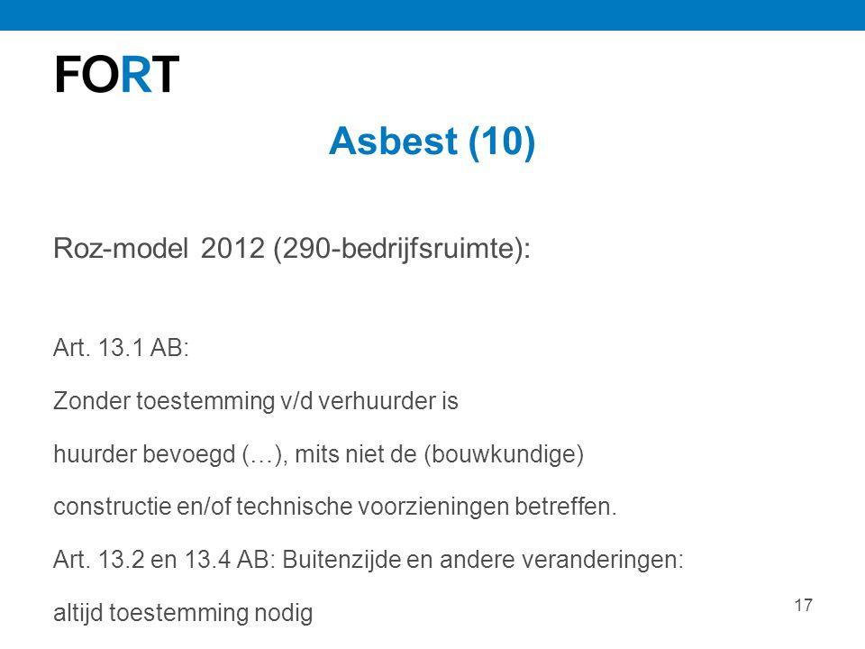 17 Asbest (10) Roz-model 2012 (290-bedrijfsruimte): Art. 13.1 AB: Zonder toestemming v/d verhuurder is huurder bevoegd (…), mits niet de (bouwkundige)