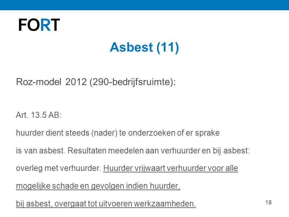 18 Asbest (11) Roz-model 2012 (290-bedrijfsruimte): Art. 13.5 AB: huurder dient steeds (nader) te onderzoeken of er sprake is van asbest. Resultaten m