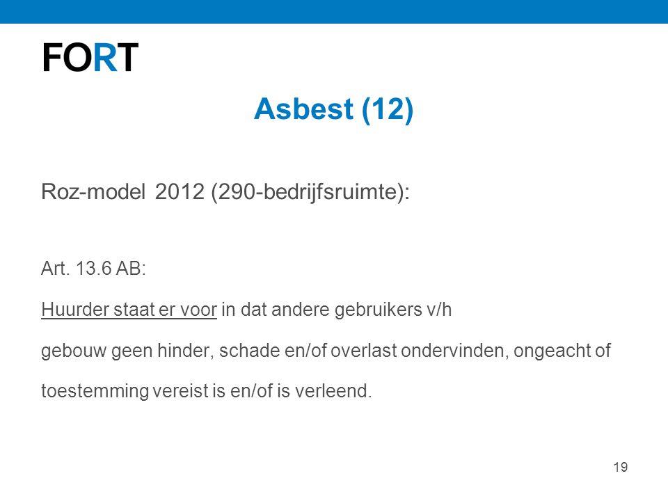19 Asbest (12) Roz-model 2012 (290-bedrijfsruimte): Art. 13.6 AB: Huurder staat er voor in dat andere gebruikers v/h gebouw geen hinder, schade en/of
