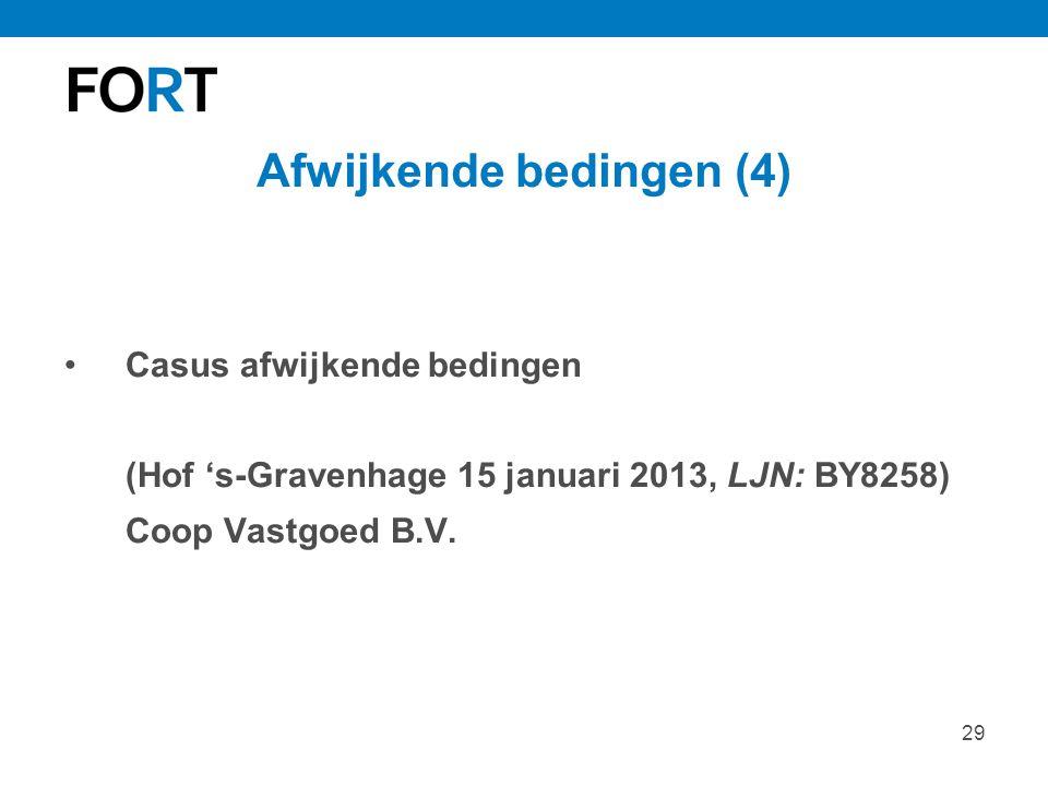 29 Afwijkende bedingen (4) Casus afwijkende bedingen (Hof 's-Gravenhage 15 januari 2013, LJN: BY8258) Coop Vastgoed B.V.