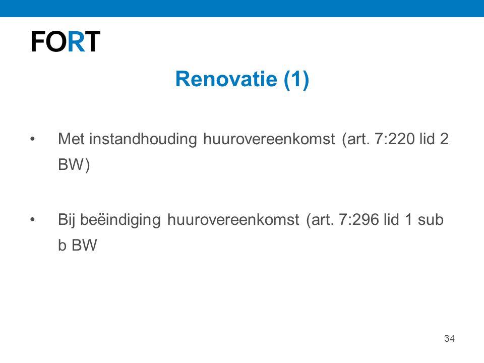 34 Renovatie (1) Met instandhouding huurovereenkomst (art. 7:220 lid 2 BW) Bij beëindiging huurovereenkomst (art. 7:296 lid 1 sub b BW