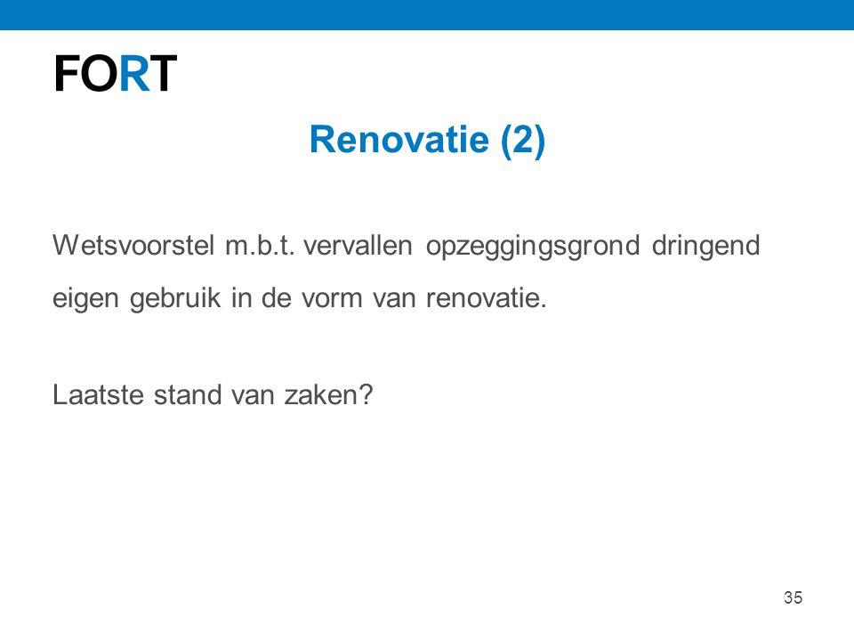 35 Renovatie (2) Wetsvoorstel m.b.t. vervallen opzeggingsgrond dringend eigen gebruik in de vorm van renovatie. Laatste stand van zaken?