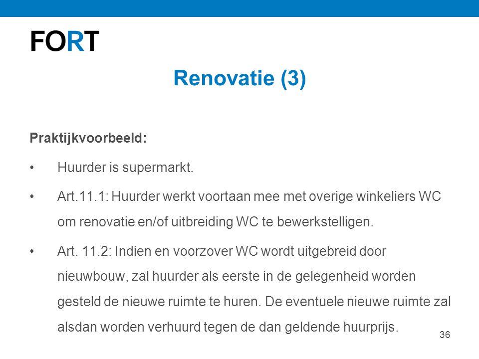 36 Renovatie (3) Praktijkvoorbeeld: Huurder is supermarkt. Art.11.1: Huurder werkt voortaan mee met overige winkeliers WC om renovatie en/of uitbreidi