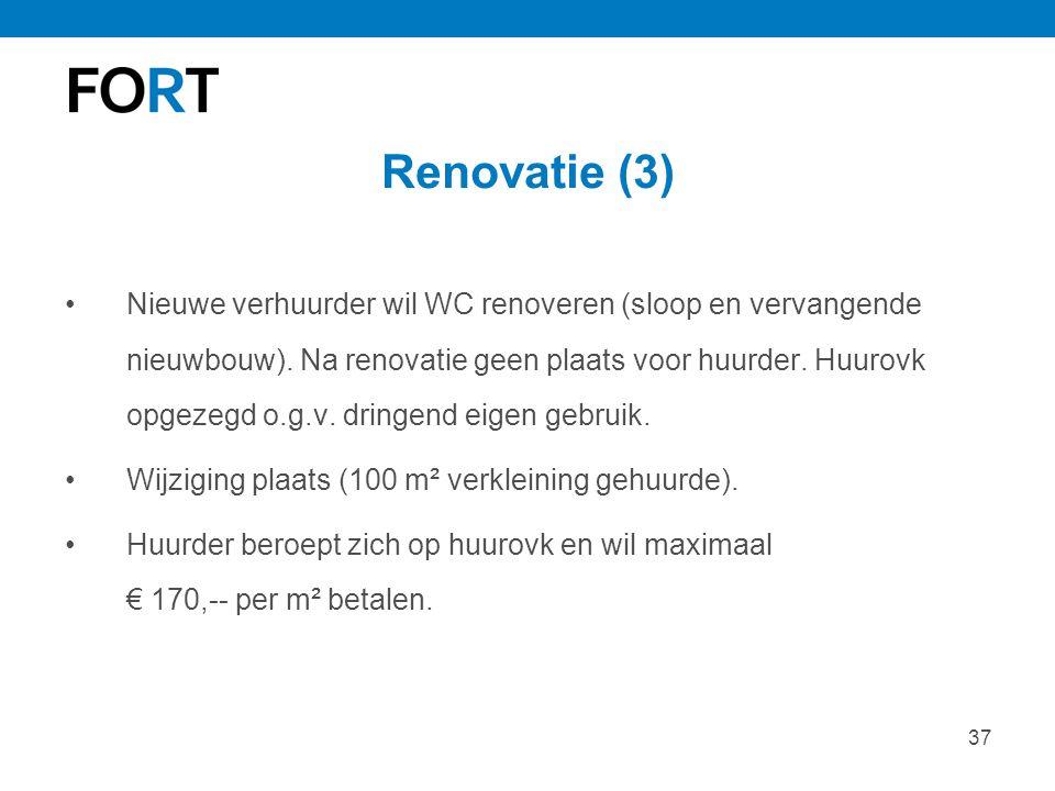 37 Renovatie (3) Nieuwe verhuurder wil WC renoveren (sloop en vervangende nieuwbouw). Na renovatie geen plaats voor huurder. Huurovk opgezegd o.g.v. d