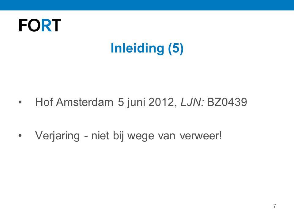 7 Inleiding (5) Hof Amsterdam 5 juni 2012, LJN: BZ0439 Verjaring - niet bij wege van verweer!