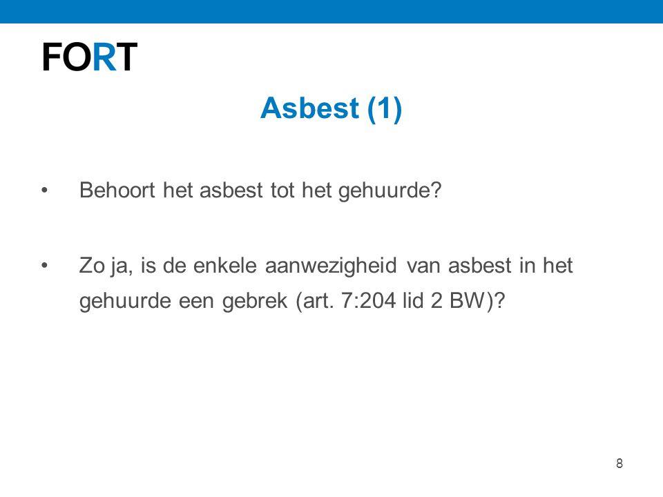 8 Asbest (1) Behoort het asbest tot het gehuurde? Zo ja, is de enkele aanwezigheid van asbest in het gehuurde een gebrek (art. 7:204 lid 2 BW)?