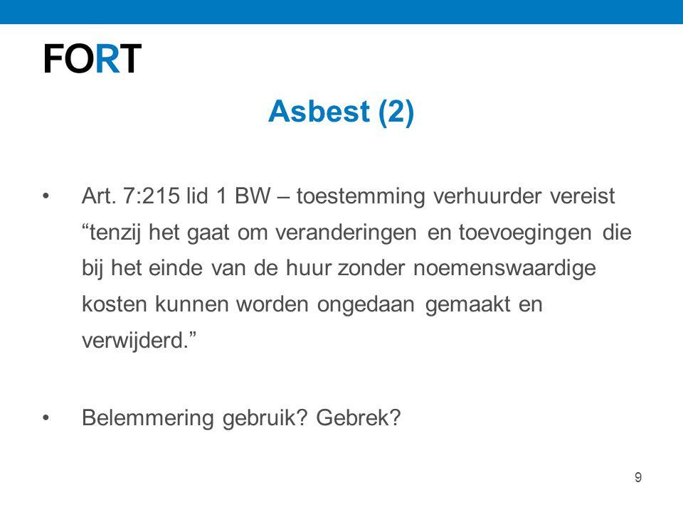 """9 Asbest (2) Art. 7:215 lid 1 BW – toestemming verhuurder vereist """"tenzij het gaat om veranderingen en toevoegingen die bij het einde van de huur zond"""