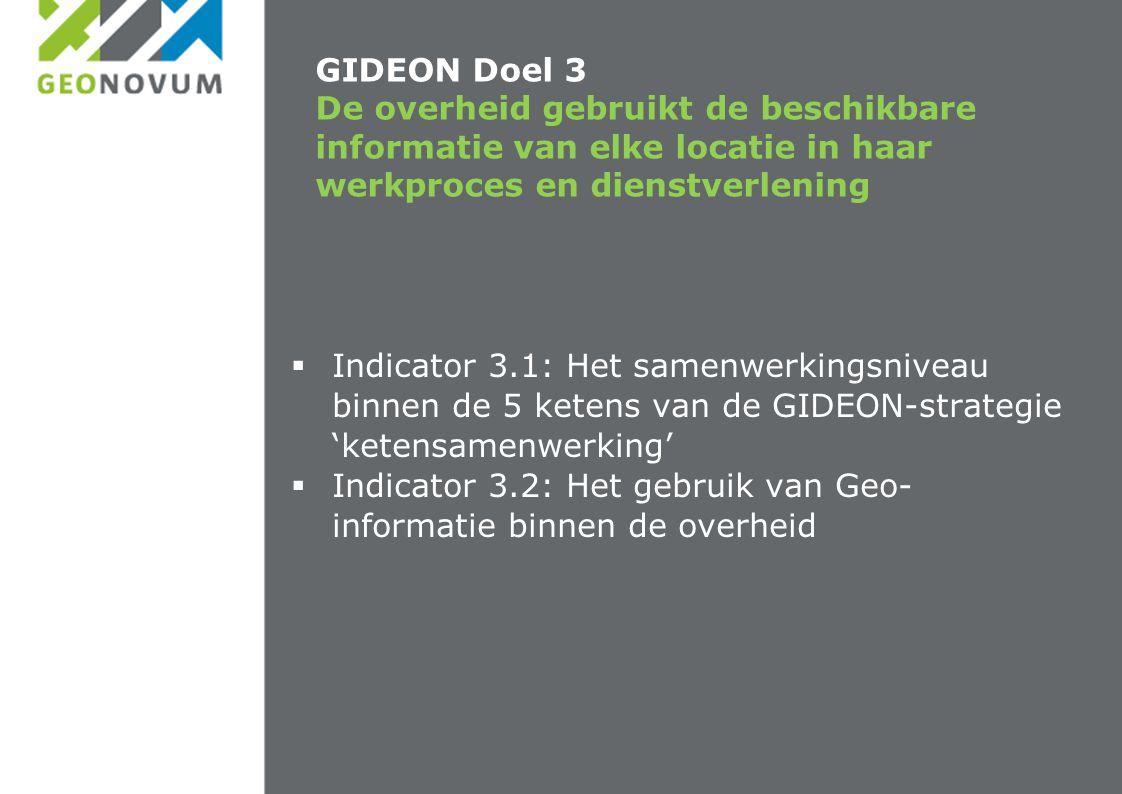 GIDEON Doel 3 De overheid gebruikt de beschikbare informatie van elke locatie in haar werkproces en dienstverlening  Indicator 3.1: Het samenwerkings