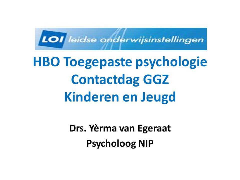 HBO Toegepaste psychologie Contactdag GGZ Kinderen en Jeugd Drs. Yèrma van Egeraat Psycholoog NIP