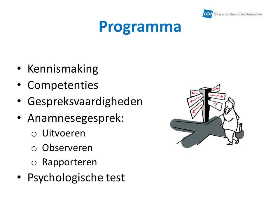 Programma Kennismaking Competenties Gespreksvaardigheden Anamnesegesprek: o Uitvoeren o Observeren o Rapporteren Psychologische test