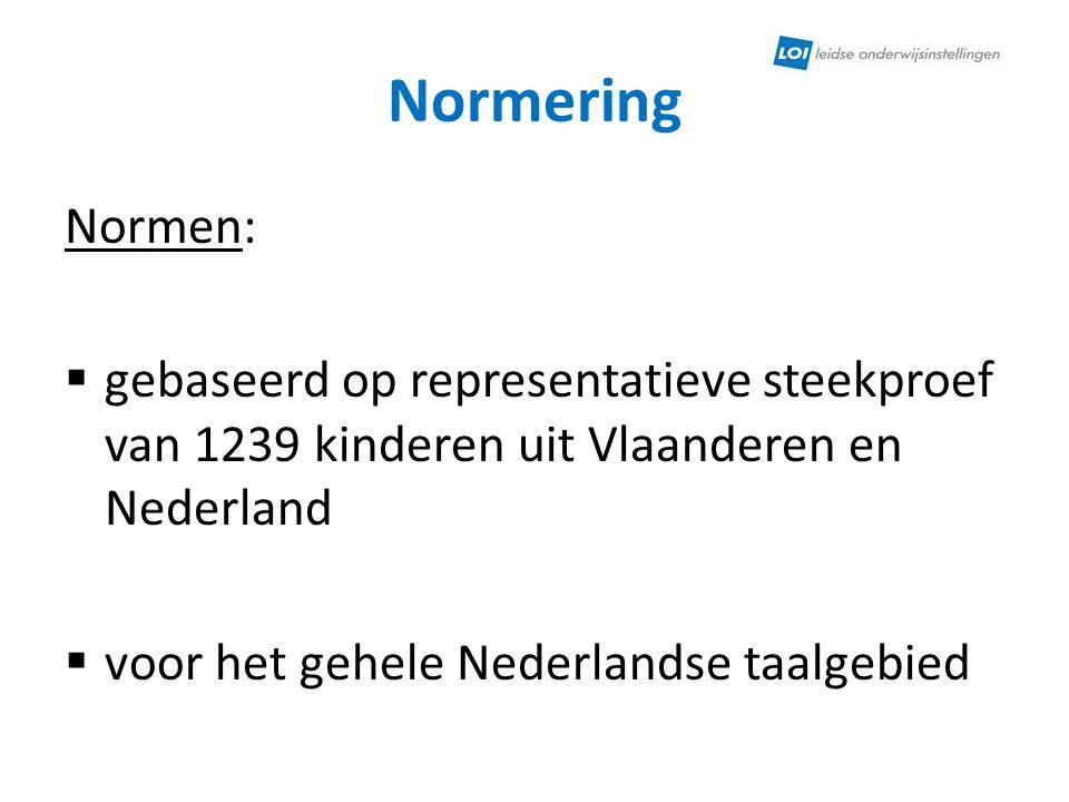 Normering Normen:  gebaseerd op representatieve steekproef van 1239 kinderen uit Vlaanderen en Nederland  voor het gehele Nederlandse taalgebied