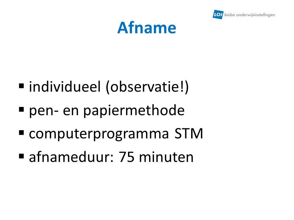 Afname  individueel (observatie!)  pen- en papiermethode  computerprogramma STM  afnameduur: 75 minuten