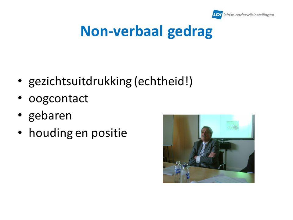 Non-verbaal gedrag gezichtsuitdrukking (echtheid!) oogcontact gebaren houding en positie