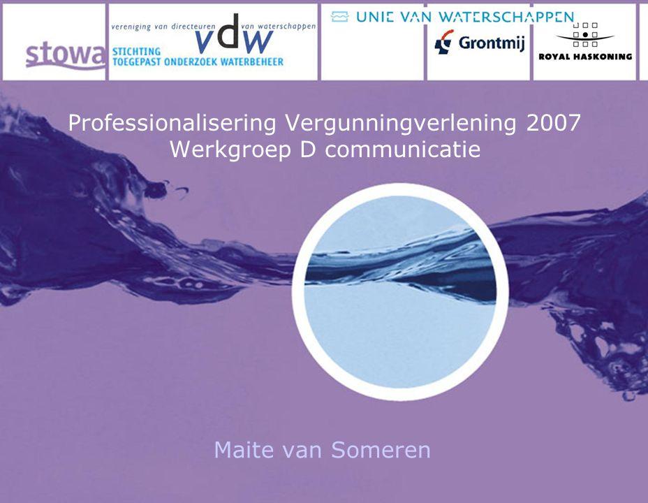 Professionalisering Vergunningverlening 2007 Werkgroep D communicatie Maite van Someren