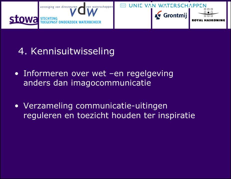 4. Kennisuitwisseling Informeren over wet –en regelgeving anders dan imagocommunicatie Verzameling communicatie-uitingen reguleren en toezicht houden