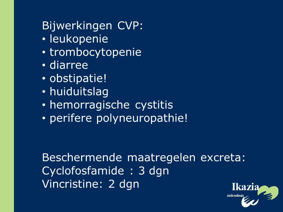 Ikazia ziekenhuis Bijwerkingen CVP: leukopenie trombocytopenie diarree obstipatie! huiduitslag hemorragische cystitis perifere polyneuropathie! Besche