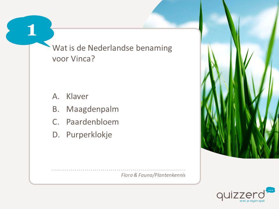 1 Wat is de Nederlandse benaming voor Vinca? A.Klaver B.Maagdenpalm C.Paardenbloem D.Purperklokje Flora & Fauna/Plantenkennis
