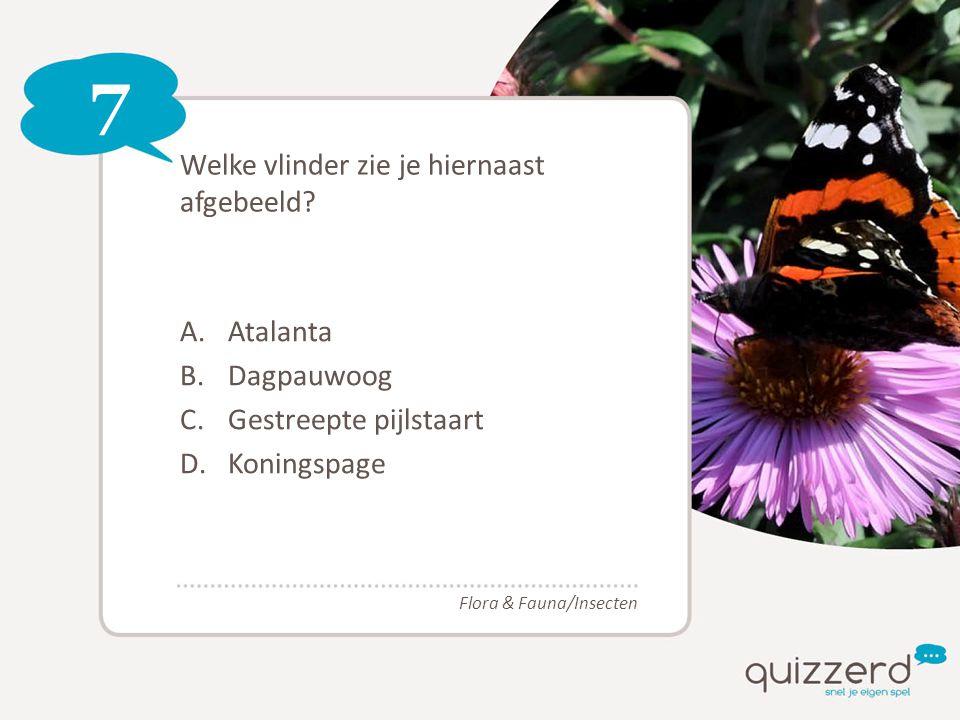 7 Welke vlinder zie je hiernaast afgebeeld? A.Atalanta B.Dagpauwoog C.Gestreepte pijlstaart D.Koningspage Flora & Fauna/Insecten